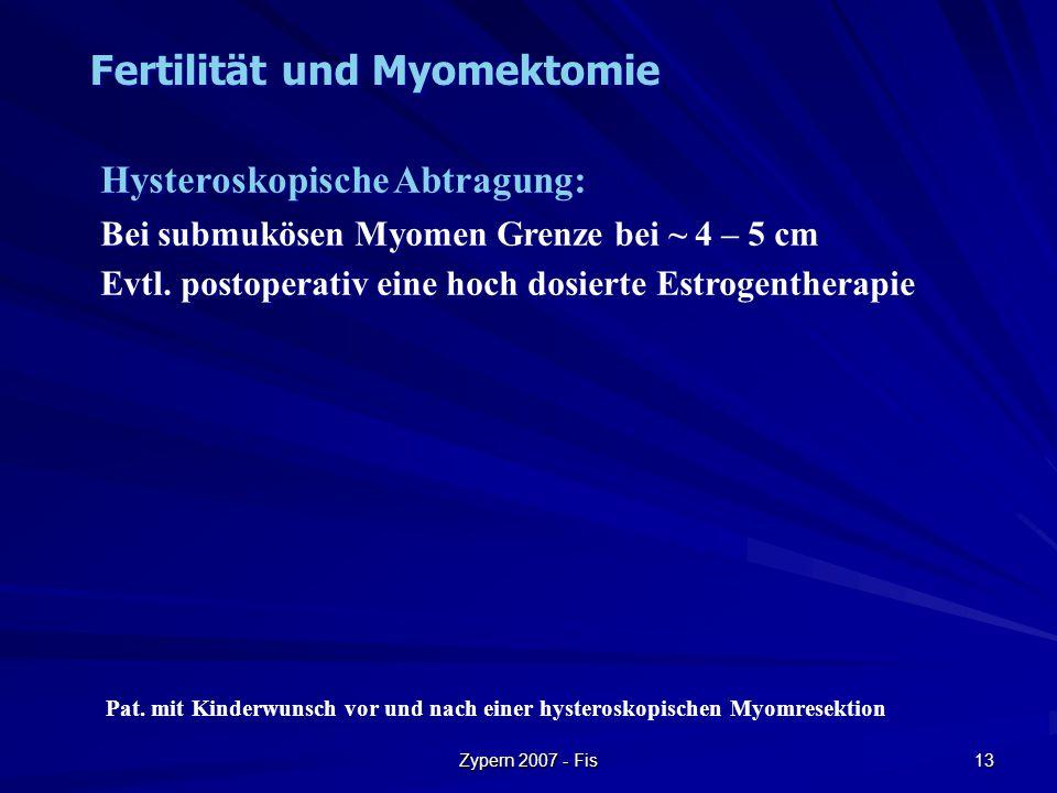 Zypern 2007 - Fis 13 Hysteroskopische Abtragung: Bei submukösen Myomen Grenze bei ~ 4 – 5 cm Evtl. postoperativ eine hoch dosierte Estrogentherapie Hy
