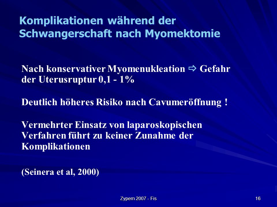 Zypern 2007 - Fis 16 Nach konservativer Myomenukleation  Gefahr der Uterusruptur 0,1 - 1% Deutlich höheres Risiko nach Cavumeröffnung ! Vermehrter Ei