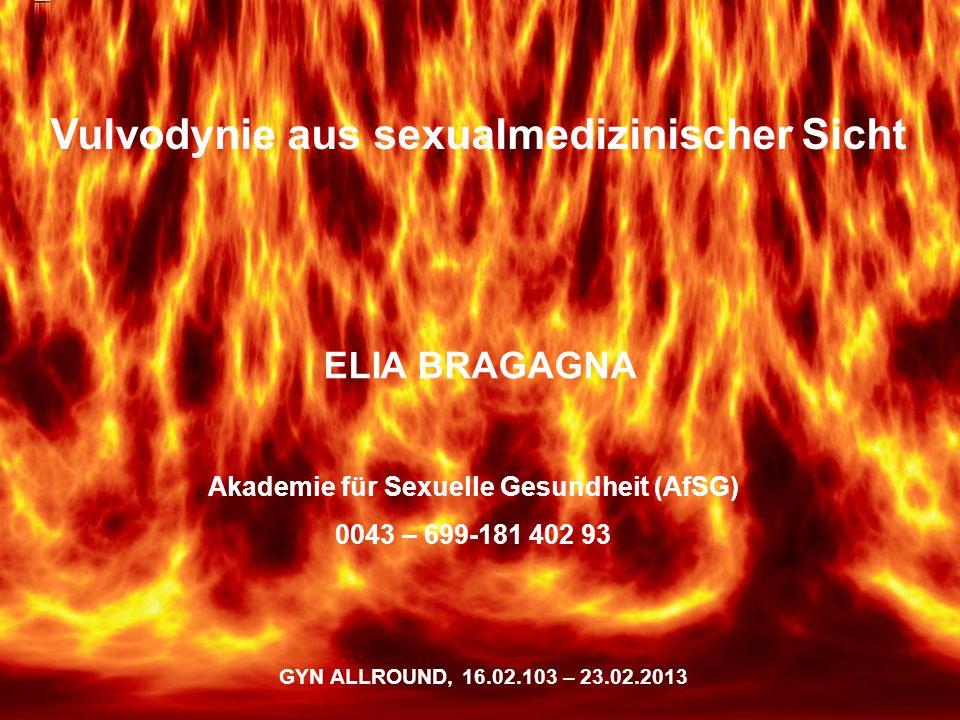 Vulvodynie Vulvodynie aus sexualmedizinischer Sicht ELIA BRAGAGNA GYN ALLROUND, 16.02.103 – 23.02.2013 Akademie für Sexuelle Gesundheit (AfSG) 0043 – 699-181 402 93