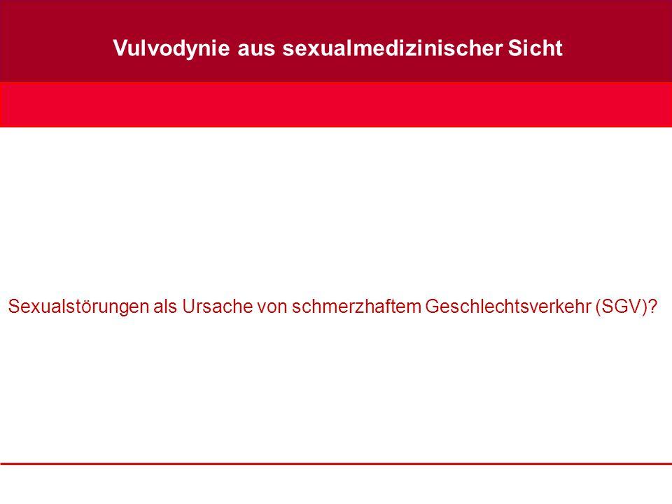 Vulvodynie aus sexualmedizinischer Sicht Sexualstörungen als Ursache von schmerzhaftem Geschlechtsverkehr (SGV)