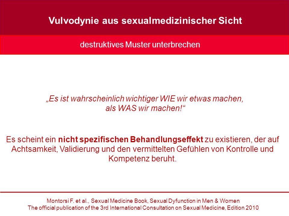 """Vulvodynie aus sexualmedizinischer Sicht """"Es ist wahrscheinlich wichtiger WIE wir etwas machen, als WAS wir machen! Montorsi F."""