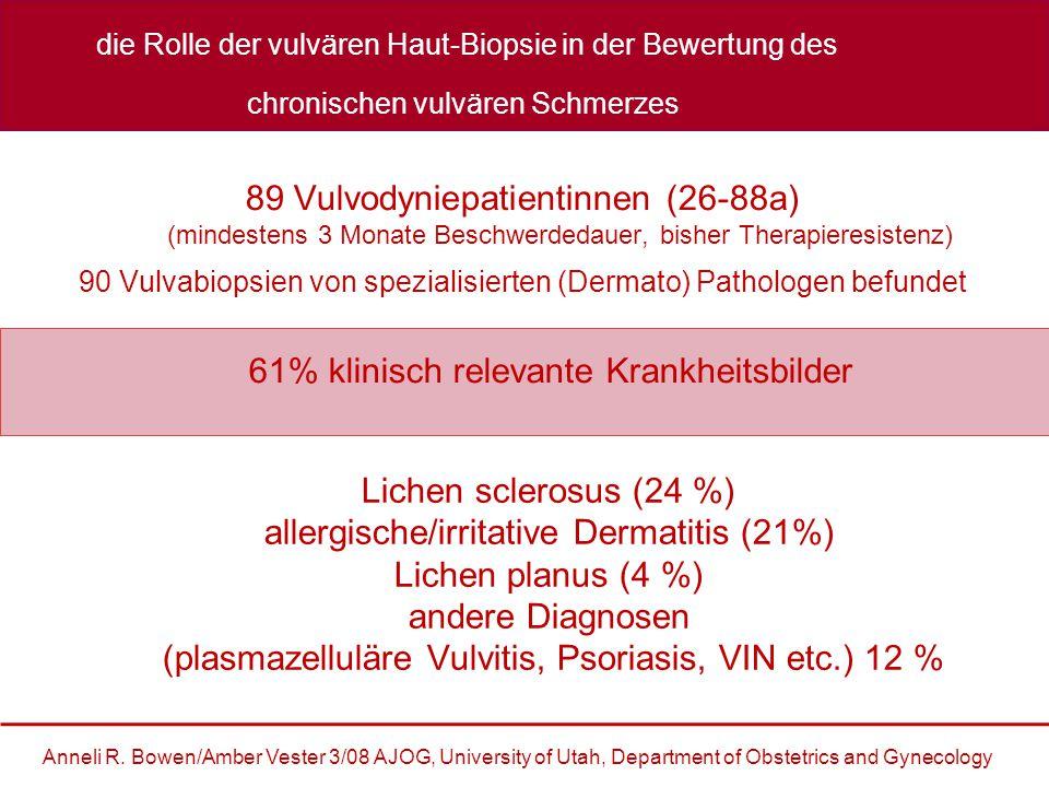 89 Vulvodyniepatientinnen (26-88a) (mindestens 3 Monate Beschwerdedauer, bisher Therapieresistenz) die Rolle der vulvären Haut-Biopsie in der Bewertung des chronischen vulvären Schmerzes Anneli R.