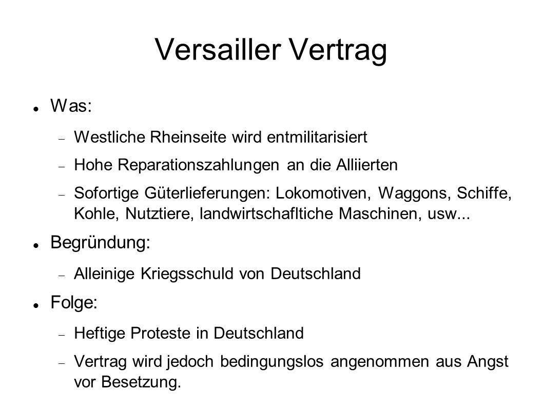 Versailler Vertrag Was:  Westliche Rheinseite wird entmilitarisiert  Hohe Reparationszahlungen an die Alliierten  Sofortige Güterlieferungen: Lokom