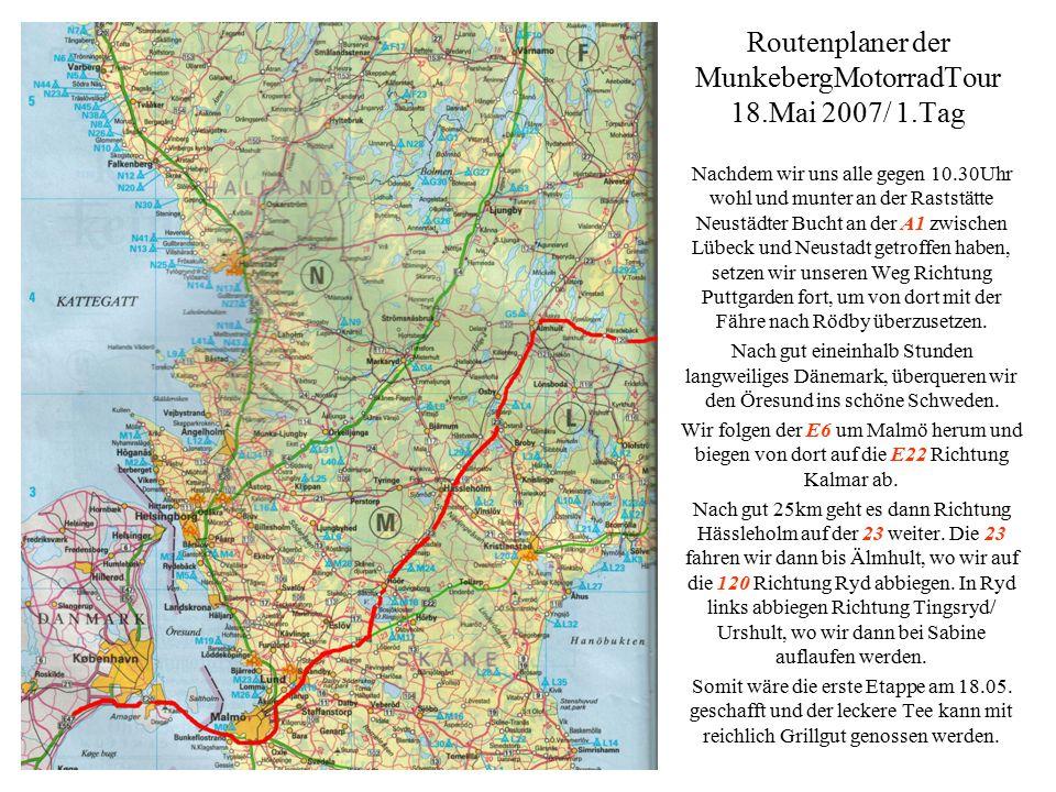 Routenplaner der MunkebergMotorradTour 18.Mai 2007/ 1.Tag Nachdem wir uns alle gegen 10.30Uhr wohl und munter an der Raststätte Neustädter Bucht an der A1 zwischen Lübeck und Neustadt getroffen haben, setzen wir unseren Weg Richtung Puttgarden fort, um von dort mit der Fähre nach Rödby überzusetzen.
