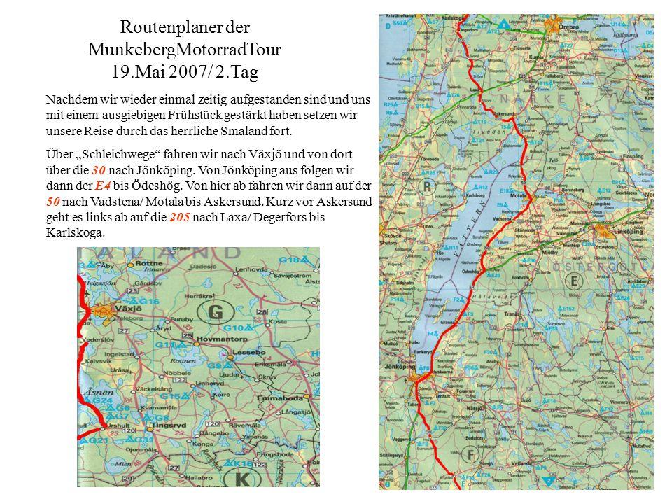 Routenplaner der MunkebergMotorradTour 19.Mai 2007/ 2.Tag Nachdem wir wieder einmal zeitig aufgestanden sind und uns mit einem ausgiebigen Frühstück gestärkt haben setzen wir unsere Reise durch das herrliche Smaland fort.