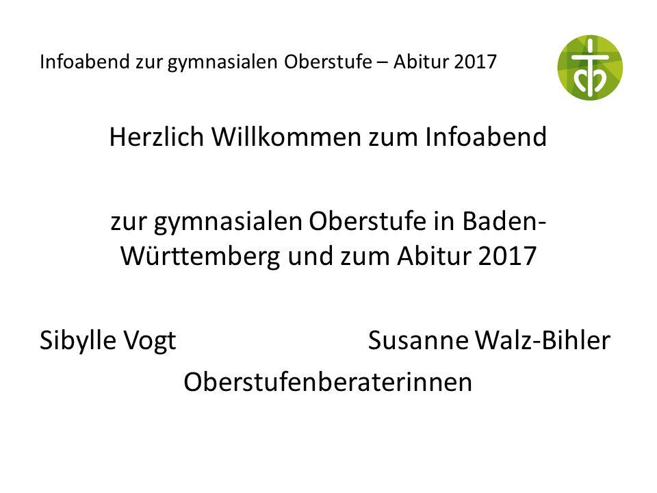 Infoabend zur gymnasialen Oberstufe – Abitur 2017 Herzlich Willkommen zum Infoabend zur gymnasialen Oberstufe in Baden- Württemberg und zum Abitur 201