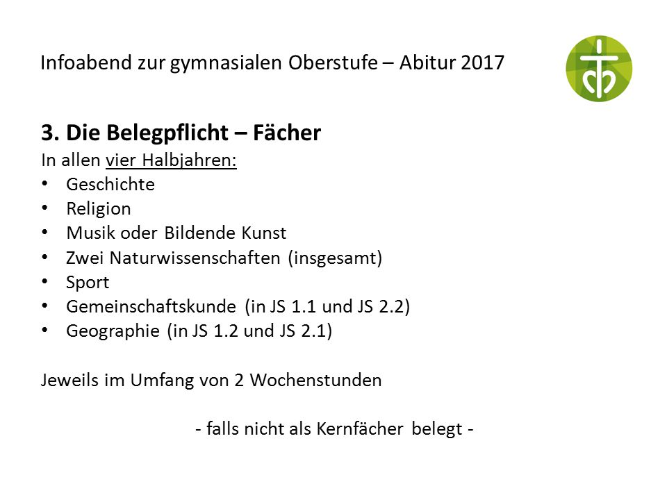 Infoabend zur gymnasialen Oberstufe – Abitur 2017 3. Die Belegpflicht – Fächer In allen vier Halbjahren: Geschichte Religion Musik oder Bildende Kunst