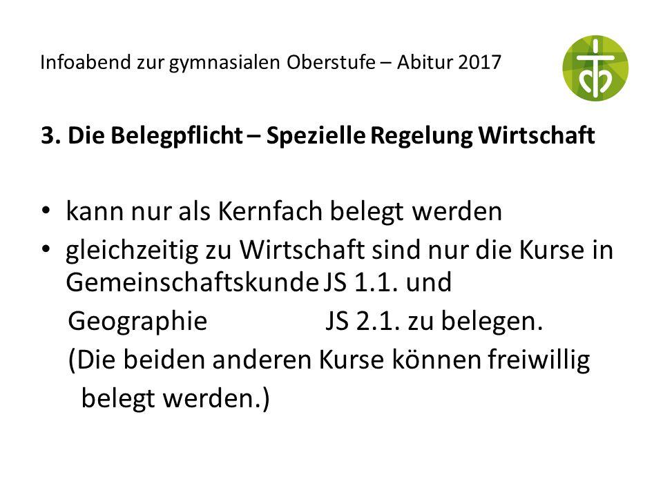 Infoabend zur gymnasialen Oberstufe – Abitur 2017 3. Die Belegpflicht – Spezielle Regelung Wirtschaft kann nur als Kernfach belegt werden gleichzeitig