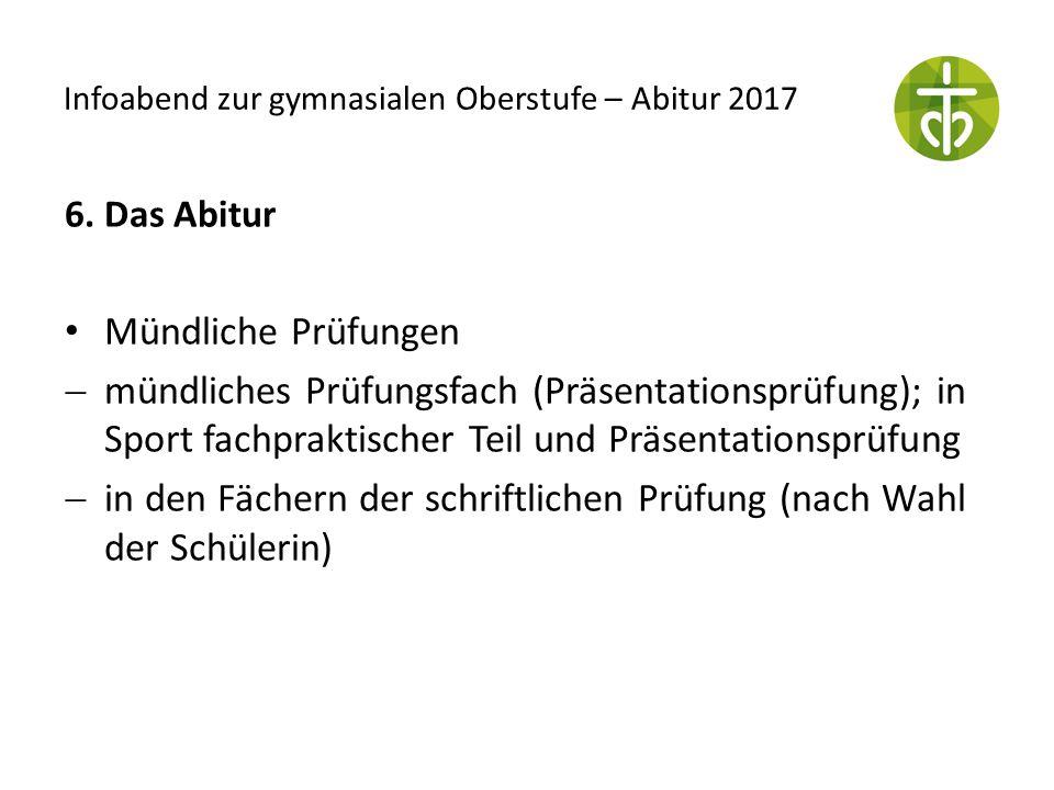 Infoabend zur gymnasialen Oberstufe – Abitur 2017 6. Das Abitur Mündliche Prüfungen  mündliches Prüfungsfach (Präsentationsprüfung); in Sport fachpra