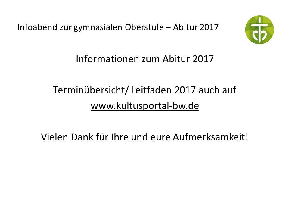 Infoabend zur gymnasialen Oberstufe – Abitur 2017 Informationen zum Abitur 2017 Terminübersicht/ Leitfaden 2017 auch auf www.kultusportal-bw.de Vielen