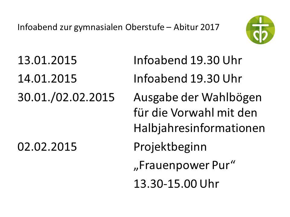Infoabend zur gymnasialen Oberstufe – Abitur 2017 13.01.2015Infoabend 19.30 Uhr 14.01.2015Infoabend 19.30 Uhr 30.01./02.02.2015Ausgabe der Wahlbögen f