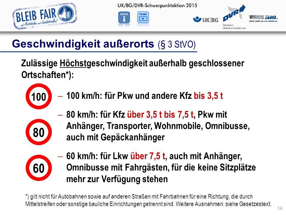 Geschwindigkeit außerorts (§ 3 StVO) 14 Zulässige Höchstgeschwindigkeit außerhalb geschlossener Ortschaften*):  100 km/h: für Pkw und andere Kfz bis