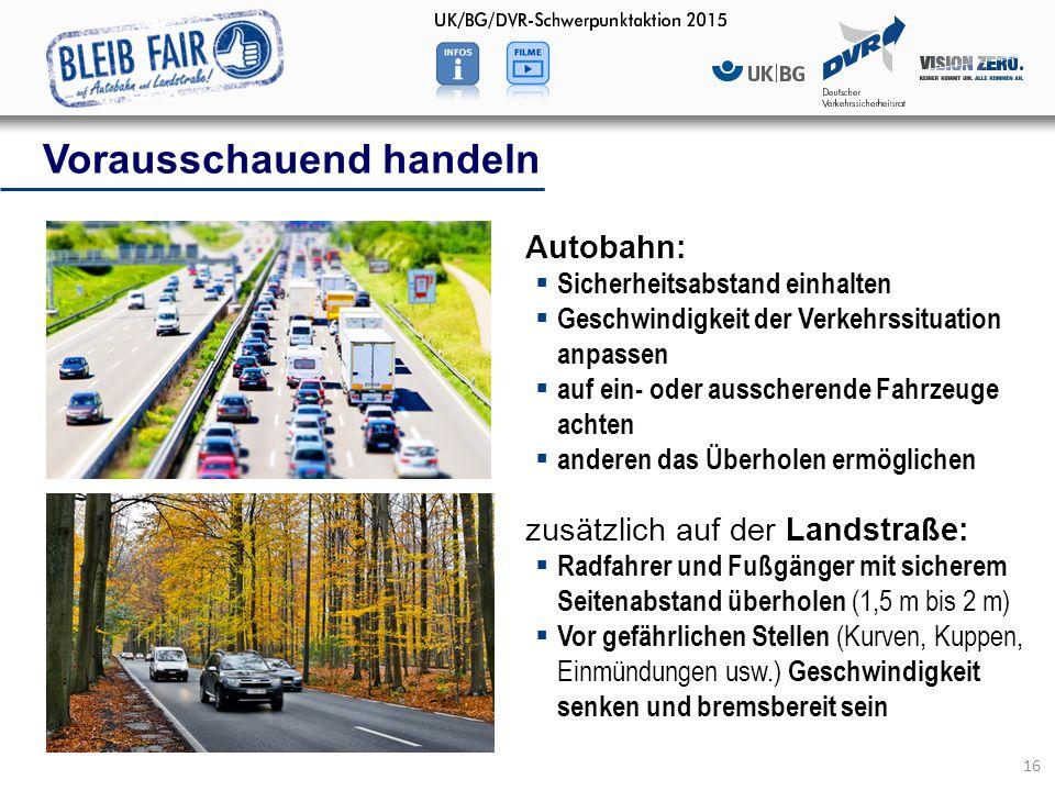 16 Autobahn:  Sicherheitsabstand einhalten  Geschwindigkeit der Verkehrssituation anpassen  auf ein- oder ausscherende Fahrzeuge achten  anderen d