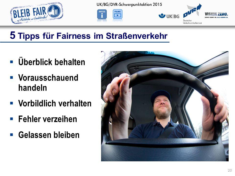  Überblick behalten  Vorausschauend handeln  Vorbildlich verhalten  Fehler verzeihen  Gelassen bleiben 5 Tipps für Fairness im Straßenverkehr 20