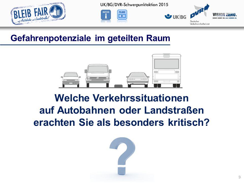 9 Welche Verkehrssituationen auf Autobahnen oder Landstraßen erachten Sie als besonders kritisch? Gefahrenpotenziale im geteilten Raum