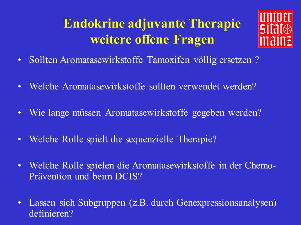 Endokrine adjuvante Therapie weitere offene Fragen Sollten Aromatasewirkstoffe Tamoxifen völlig ersetzen ? Welche Aromatasewirkstoffe sollten verwende