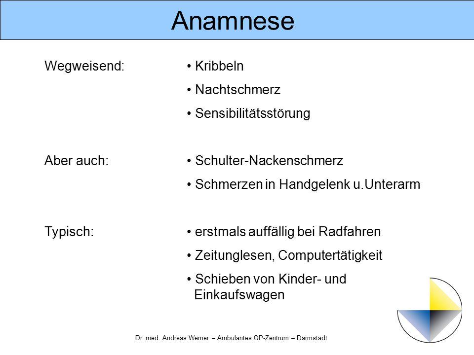 Dr. med. Andreas Werner – Ambulantes OP-Zentrum – Darmstadt Anamnese Wegweisend: Kribbeln Nachtschmerz Sensibilitätsstörung Aber auch: Schulter-Nacken