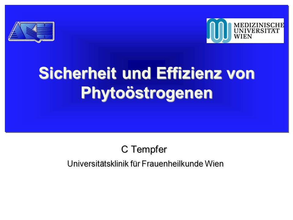 Sicherheit und Effizienz von Phytoöstrogenen C Tempfer Universitätsklinik für Frauenheilkunde Wien Universitätsklinik für Frauenheilkunde Wien