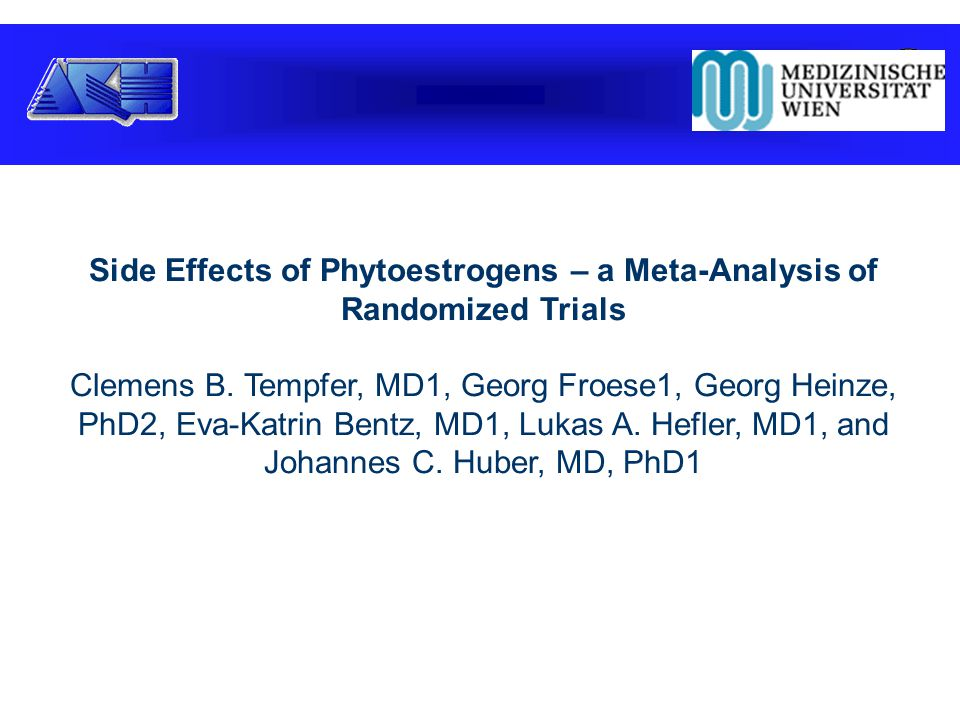Side Effects of Phytoestrogens – a Meta-Analysis of Randomized Trials Clemens B. Tempfer, MD1, Georg Froese1, Georg Heinze, PhD2, Eva-Katrin Bentz, MD