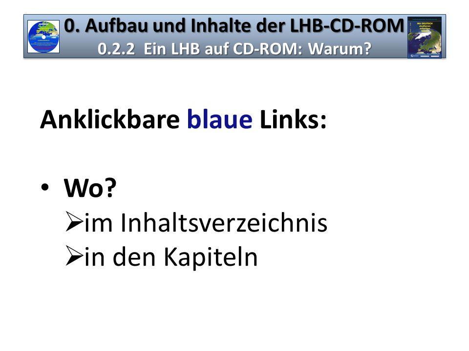 0. Aufbau und Inhalte der LHB-CD-ROM 0.2.2 Ein LHB auf CD-ROM: Warum? Anklickbare blaue Links: Wo?  im Inhaltsverzeichnis  in den Kapiteln