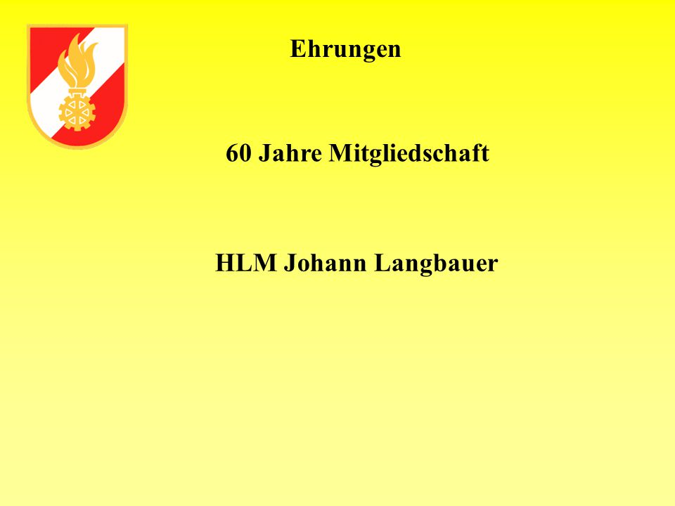 Ehrungen 60 Jahre Mitgliedschaft HLM Johann Langbauer