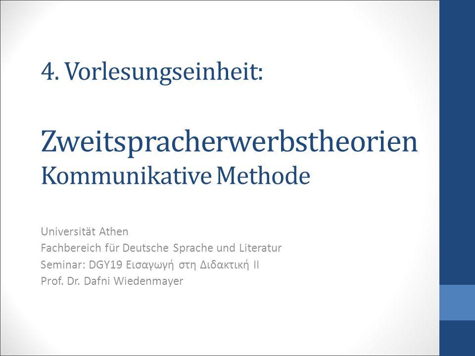 4. Vorlesungseinheit: Zweitspracherwerbstheorien Kommunikative Methode Universität Athen Fachbereich für Deutsche Sprache und Literatur Seminar: DGY19