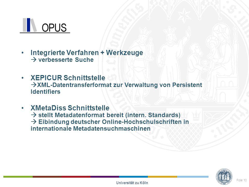 Opus Integrierte Verfahren + Werkzeuge  verbesserte Suche XEPICUR Schnittstelle  XML-Datentransferformat zur Verwaltung von Persistent Identifiers XMetaDiss Schnittstelle  stellt Metadatenformat bereit (intern.