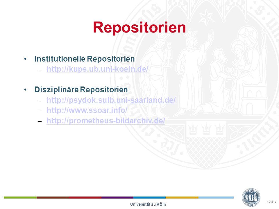 Repositorien Institutionelle Repositorien – http://kups.ub.uni-koeln.de/ http://kups.ub.uni-koeln.de/ Disziplinäre Repositorien – http://psydok.sulb.uni-saarland.de/ http://psydok.sulb.uni-saarland.de/ – http://www.ssoar.info/ http://www.ssoar.info/ – http://prometheus-bildarchiv.de/ http://prometheus-bildarchiv.de/ Universit ä t zu K ö ln Folie 3