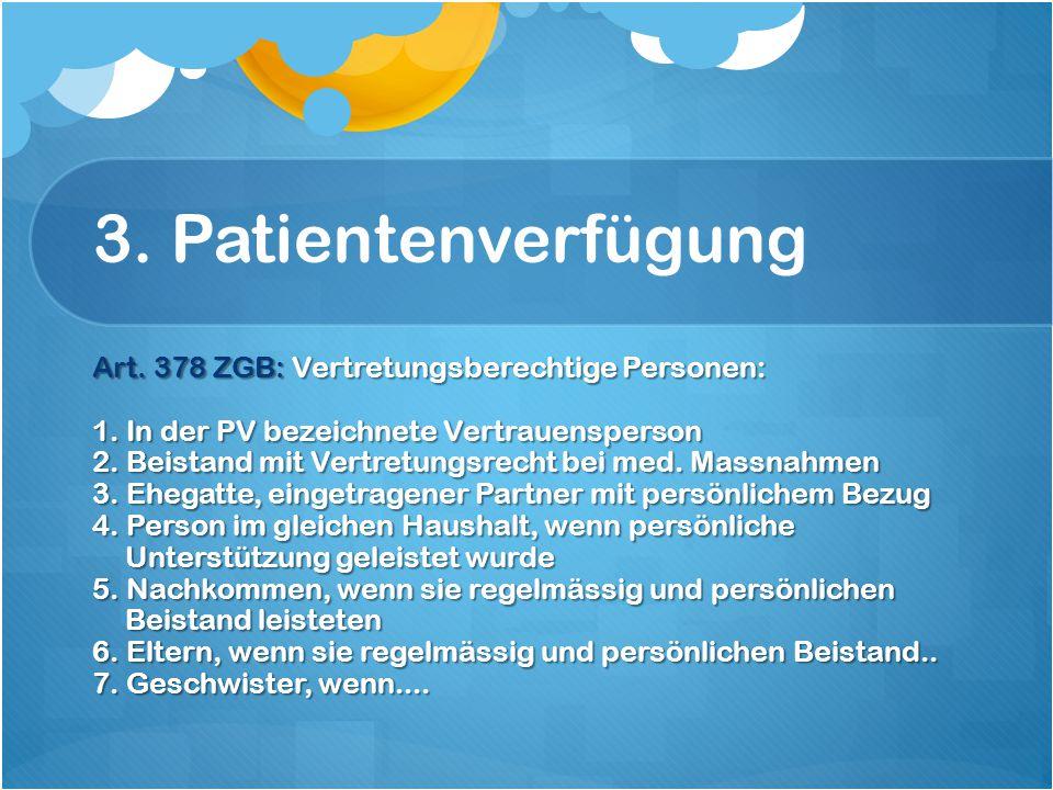 3. Patientenverfügung Art. 378 ZGB: Vertretungsberechtige Personen: 1.