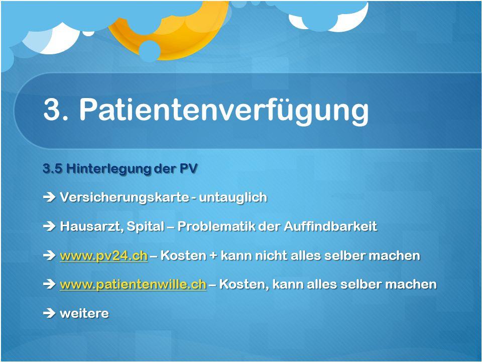 3. Patientenverfügung 3.5 Hinterlegung der PV  Versicherungskarte - untauglich  Hausarzt, Spital – Problematik der Auffindbarkeit  www.pv24.ch – Ko