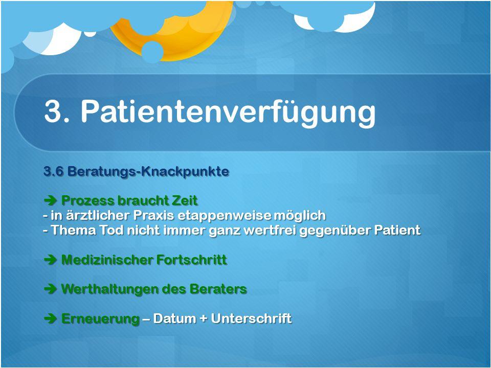 3. Patientenverfügung 3.6 Beratungs-Knackpunkte  Prozess braucht Zeit - in ärztlicher Praxis etappenweise möglich - Thema Tod nicht immer ganz wertfr