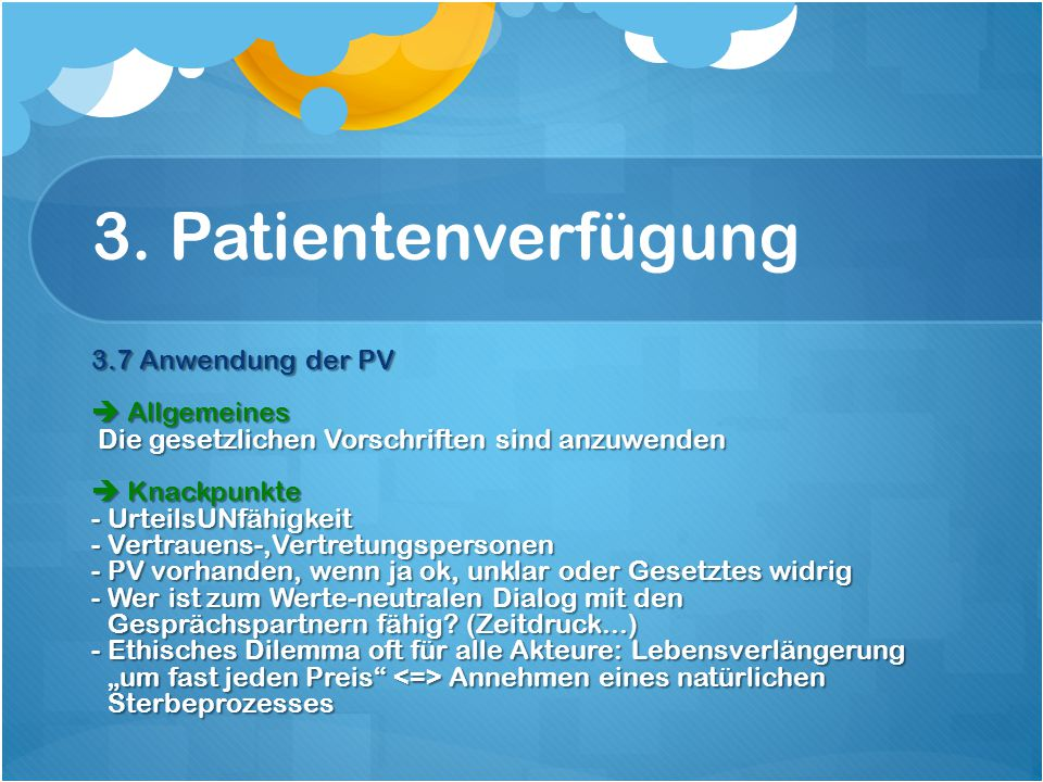 3. Patientenverfügung 3.7 Anwendung der PV  Allgemeines Die gesetzlichen Vorschriften sind anzuwenden  Knackpunkte - UrteilsUNfähigkeit - Vertrauens
