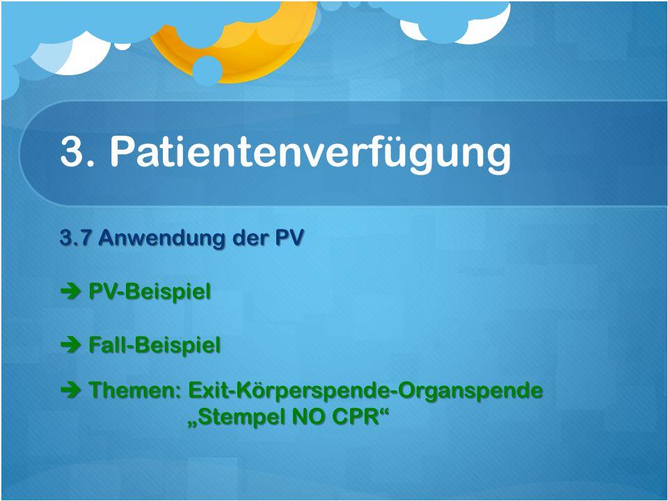 """3. Patientenverfügung 3.7 Anwendung der PV  PV-Beispiel  Fall-Beispiel  Themen: Exit-Körperspende-Organspende """"Stempel NO CPR""""  Themen: Exit-Körpe"""