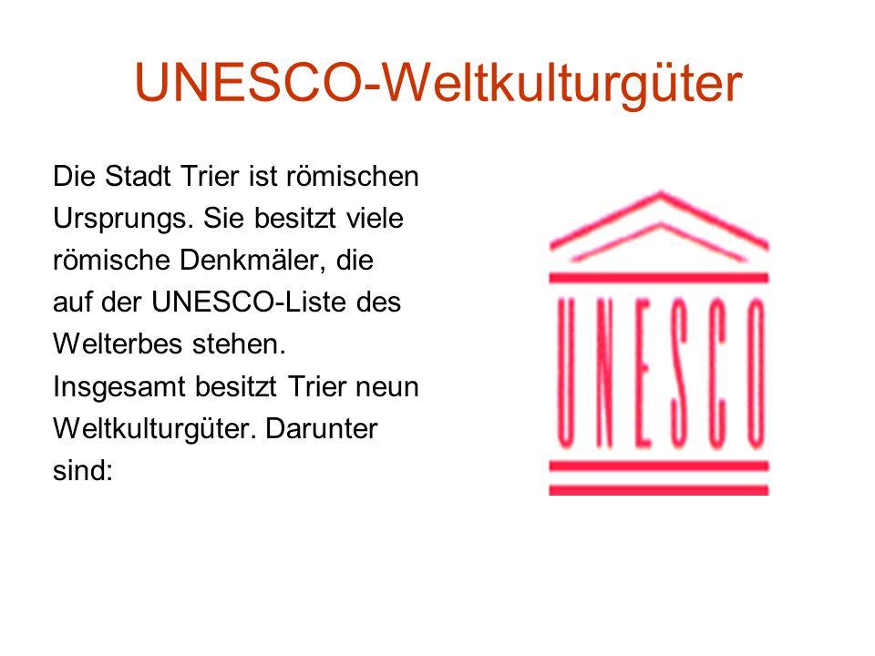 UNESCO-Weltkulturgüter Die Stadt Trier ist römischen Ursprungs.