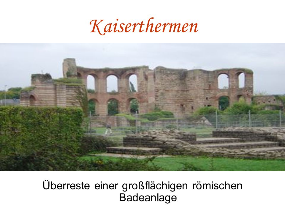 Kaiserthermen Überreste einer großflächigen römischen Badeanlage