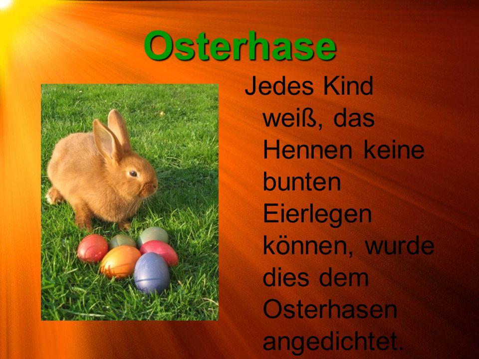 Osterhase Jedes Kind weiß, das Hennen keine bunten Eierlegen können, wurde dies dem Osterhasen angedichtet.