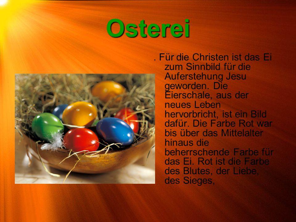 Osterei. Für die Christen ist das Ei zum Sinnbild für die Auferstehung Jesu geworden. Die Eierschale, aus der neues Leben hervorbricht, ist ein Bild d