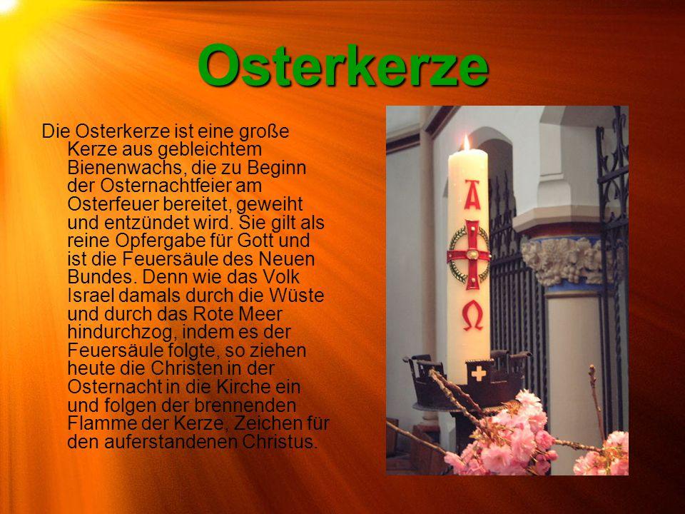 Osterkerze Die Osterkerze ist eine große Kerze aus gebleichtem Bienenwachs, die zu Beginn der Osternachtfeier am Osterfeuer bereitet, geweiht und entz
