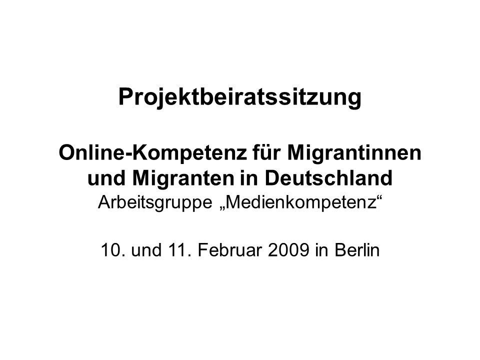 """Projektbeiratssitzung Online-Kompetenz für Migrantinnen und Migranten in Deutschland Arbeitsgruppe """"Medienkompetenz"""" 10. und 11. Februar 2009 in Berli"""