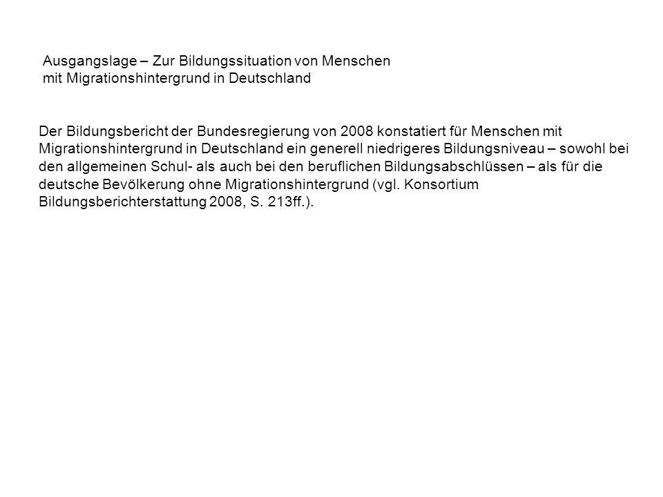 Ausgangslage – Zur Bildungssituation von Menschen mit Migrationshintergrund in Deutschland Der Bildungsbericht der Bundesregierung von 2008 konstatier