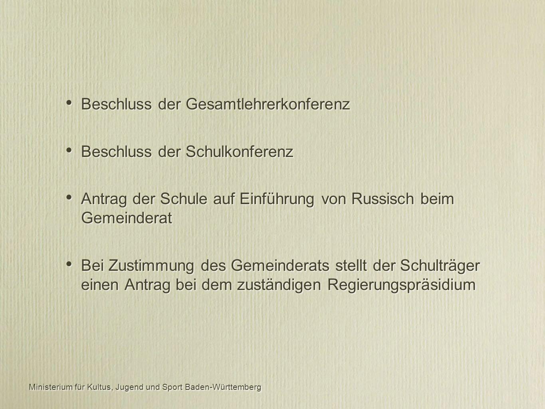 Beschluss der Gesamtlehrerkonferenz Beschluss der Schulkonferenz Antrag der Schule auf Einführung von Russisch beim Gemeinderat Bei Zustimmung des Gemeinderats stellt der Schulträger einen Antrag bei dem zuständigen Regierungspräsidium Beschluss der Gesamtlehrerkonferenz Beschluss der Schulkonferenz Antrag der Schule auf Einführung von Russisch beim Gemeinderat Bei Zustimmung des Gemeinderats stellt der Schulträger einen Antrag bei dem zuständigen Regierungspräsidium Ministerium für Kultus, Jugend und Sport Baden-Württemberg