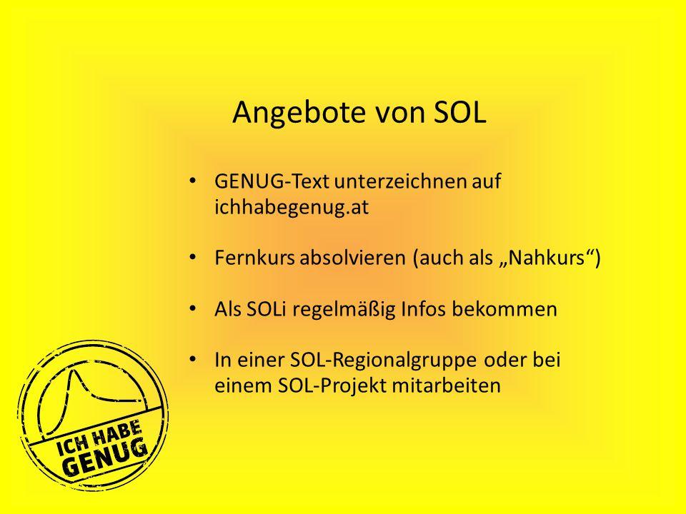 """GENUG-Text unterzeichnen auf ichhabegenug.at Fernkurs absolvieren (auch als """"Nahkurs ) Als SOLi regelmäßig Infos bekommen In einer SOL-Regionalgruppe oder bei einem SOL-Projekt mitarbeiten Angebote von SOL"""