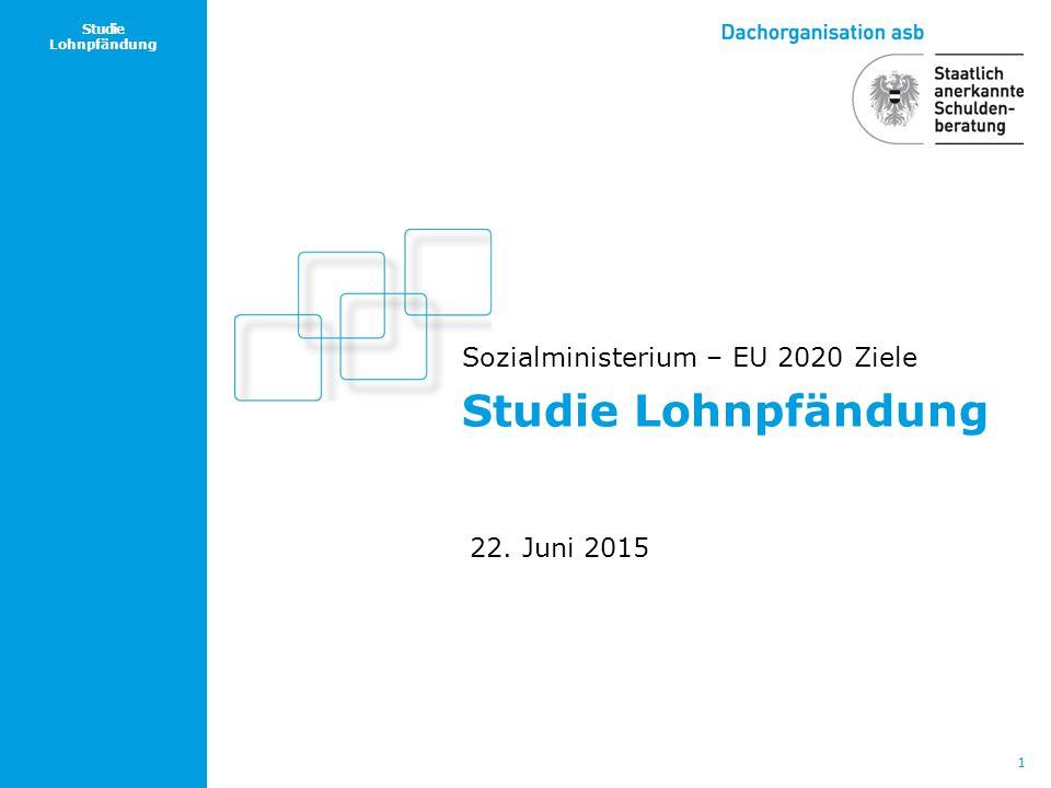 1 Studie Lohnpfändung Sozialministerium – EU 2020 Ziele 22. Juni 2015 Studie Lohnpfändung