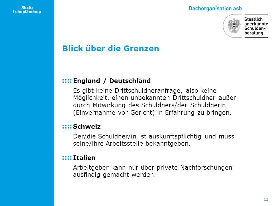 12 Studie Lohnpfändung Blick über die Grenzen England / Deutschland Es gibt keine Drittschuldneranfrage, also keine Möglichkeit, einen unbekannten Dri