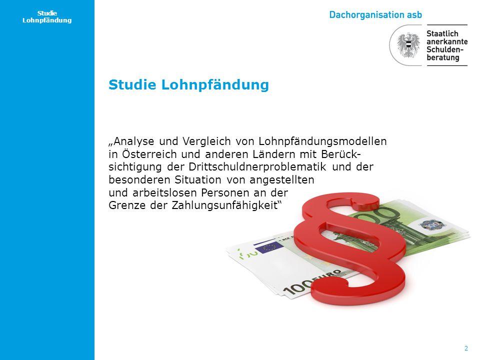 """2 Studie Lohnpfändung Studie Lohnpfändung """"Analyse und Vergleich von Lohnpfändungsmodellen in Österreich und anderen Ländern mit Berück- sichtigung de"""