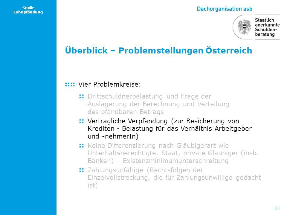 21 Studie Lohnpfändung Überblick – Problemstellungen Österreich Vier Problemkreise: Drittschuldnerbelastung und Frage der Auslagerung der Berechnung u