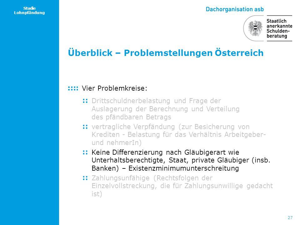 27 Studie Lohnpfändung Überblick – Problemstellungen Österreich Vier Problemkreise: Drittschuldnerbelastung und Frage der Auslagerung der Berechnung u