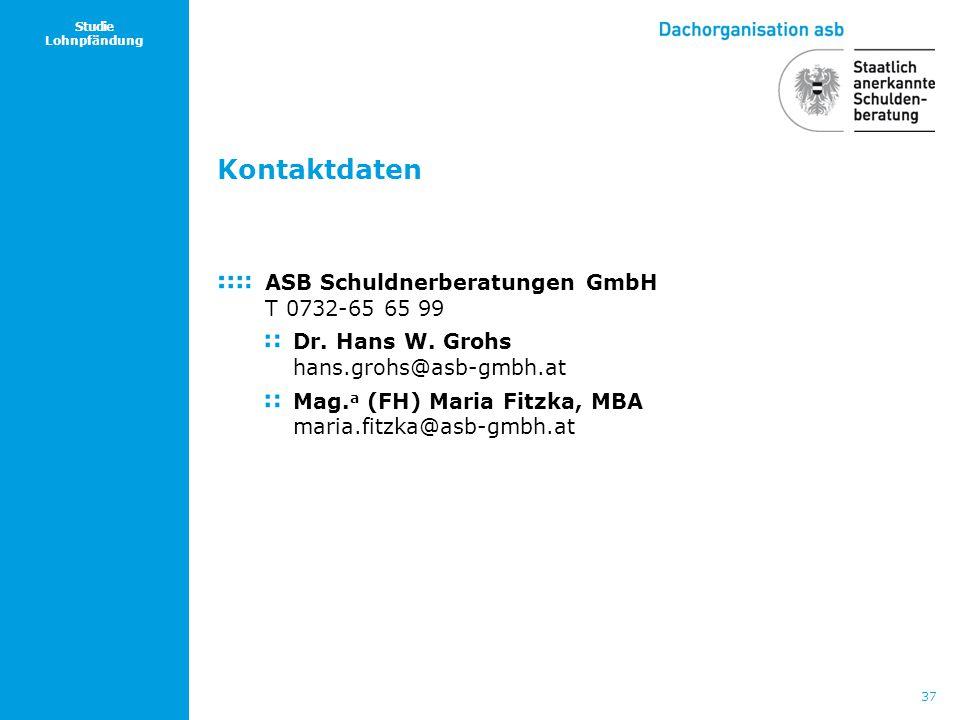37 Studie Lohnpfändung ASB Schuldnerberatungen GmbH T 0732-65 65 99 Dr. Hans W. Grohs hans.grohs@asb-gmbh.at Mag. a (FH) Maria Fitzka, MBA maria.fitzk