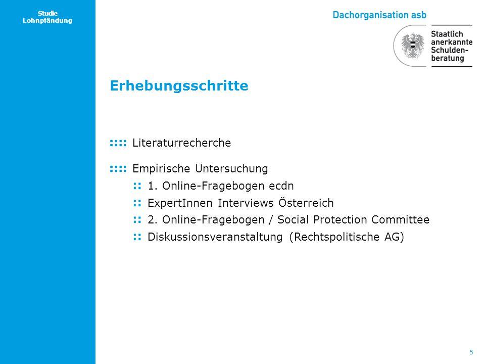 5 Studie Lohnpfändung Erhebungsschritte Literaturrecherche Empirische Untersuchung 1. Online-Fragebogen ecdn ExpertInnen Interviews Österreich 2. Onli