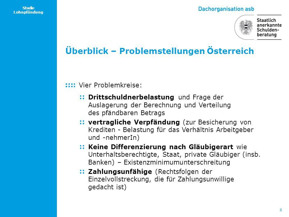 8 Studie Lohnpfändung Überblick – Problemstellungen Österreich Vier Problemkreise: Drittschuldnerbelastung und Frage der Auslagerung der Berechnung un